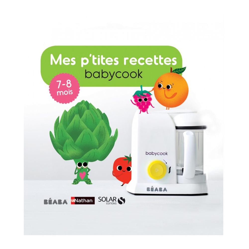 Mes p'tites recettes Babycook 7-8 mois BEABA