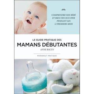 Le guide pratique des mamans débutantes EDITIONS MARABOUT