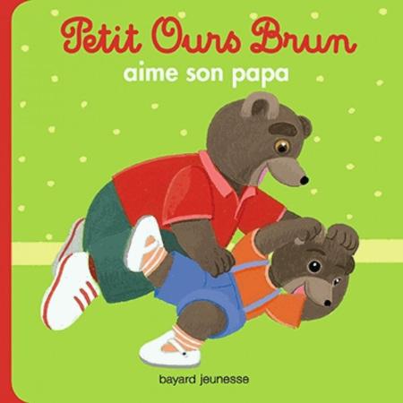 Petit Ours Brun aime son papa BAYARD JEUNESSE 1