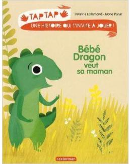 Tap Tap - Bébé dragon veut sa maman