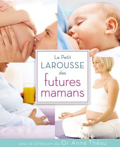 Le Petit Larousse des futures mamans LAROUSSE